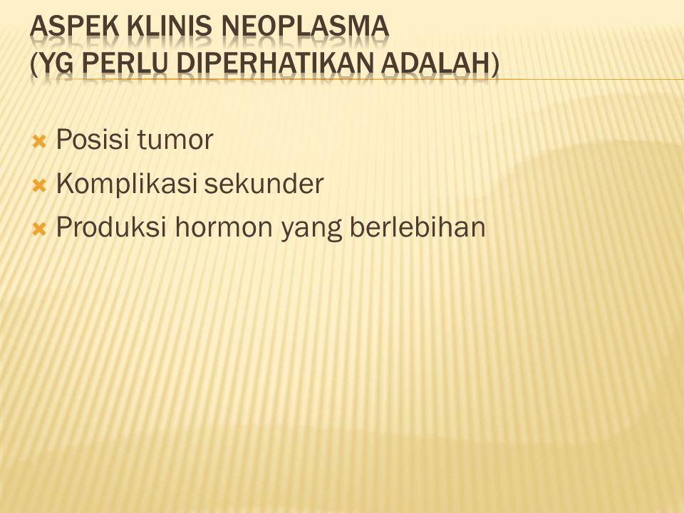  Posisi tumor  Komplikasi sekunder  Produksi hormon yang berlebihan