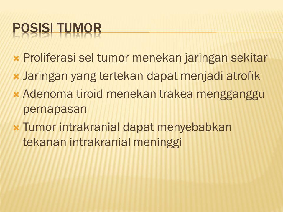 Proliferasi sel tumor menekan jaringan sekitar  Jaringan yang tertekan dapat menjadi atrofik  Adenoma tiroid menekan trakea mengganggu pernapasan