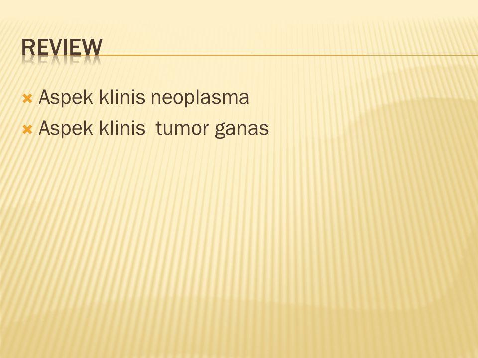  Aspek klinis neoplasma  Aspek klinis tumor ganas