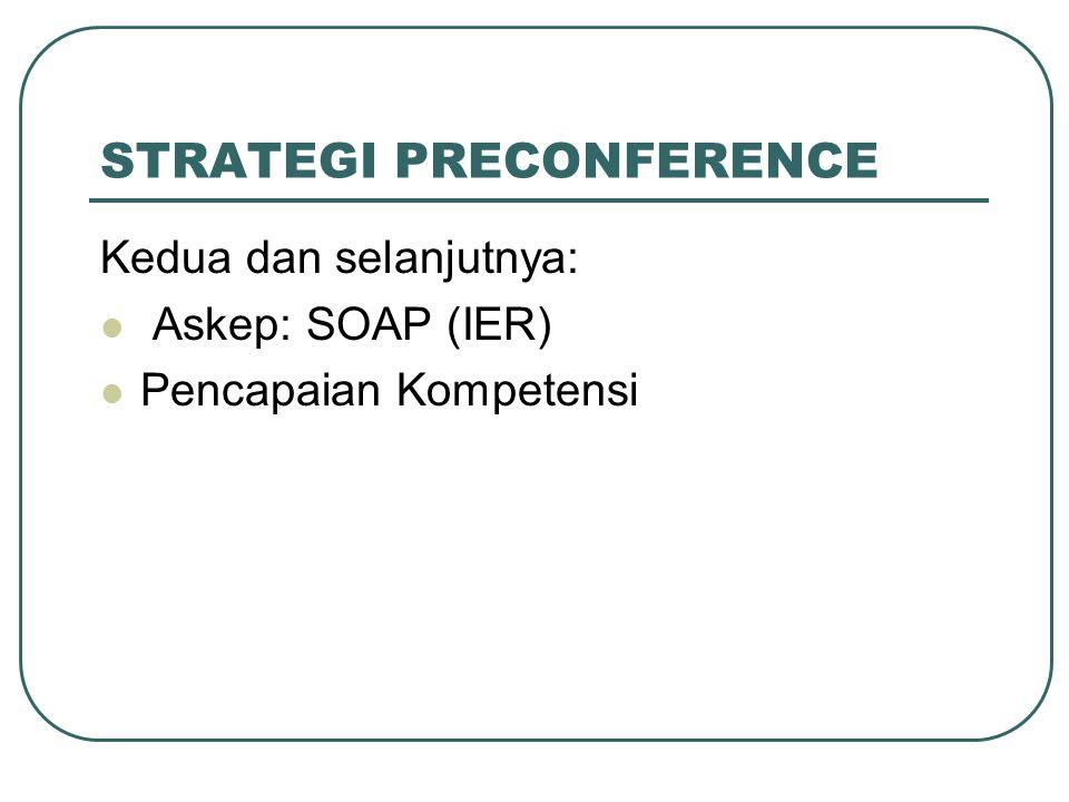 STRATEGI PRECONFERENCE Kedua dan selanjutnya: Askep: SOAP (IER) Pencapaian Kompetensi