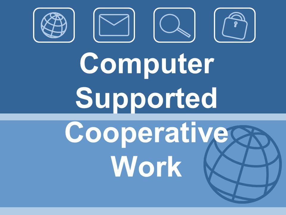 CSCW  Computer supported cooperative work (CSCW) adalah bidang studi yang mempelajari perancangan, pengembangan, dan penggunaan groupware