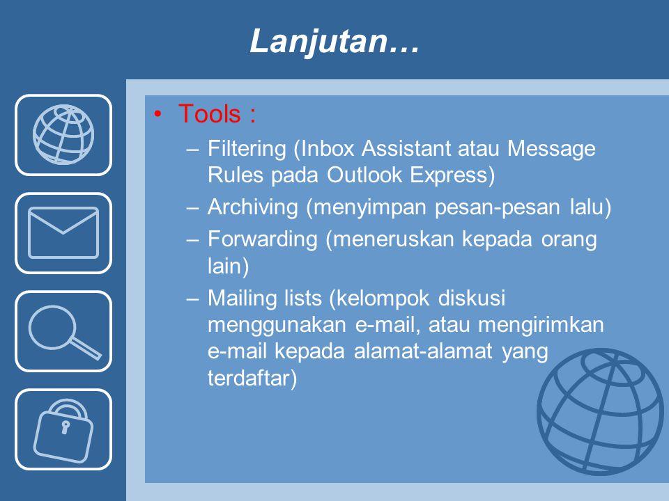 Lanjutan… Tools : –Filtering (Inbox Assistant atau Message Rules pada Outlook Express) –Archiving (menyimpan pesan-pesan lalu) –Forwarding (meneruskan