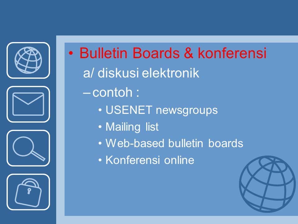 Bulletin Boards & konferensi a/ diskusi elektronik –contoh : USENET newsgroups Mailing list Web-based bulletin boards Konferensi online