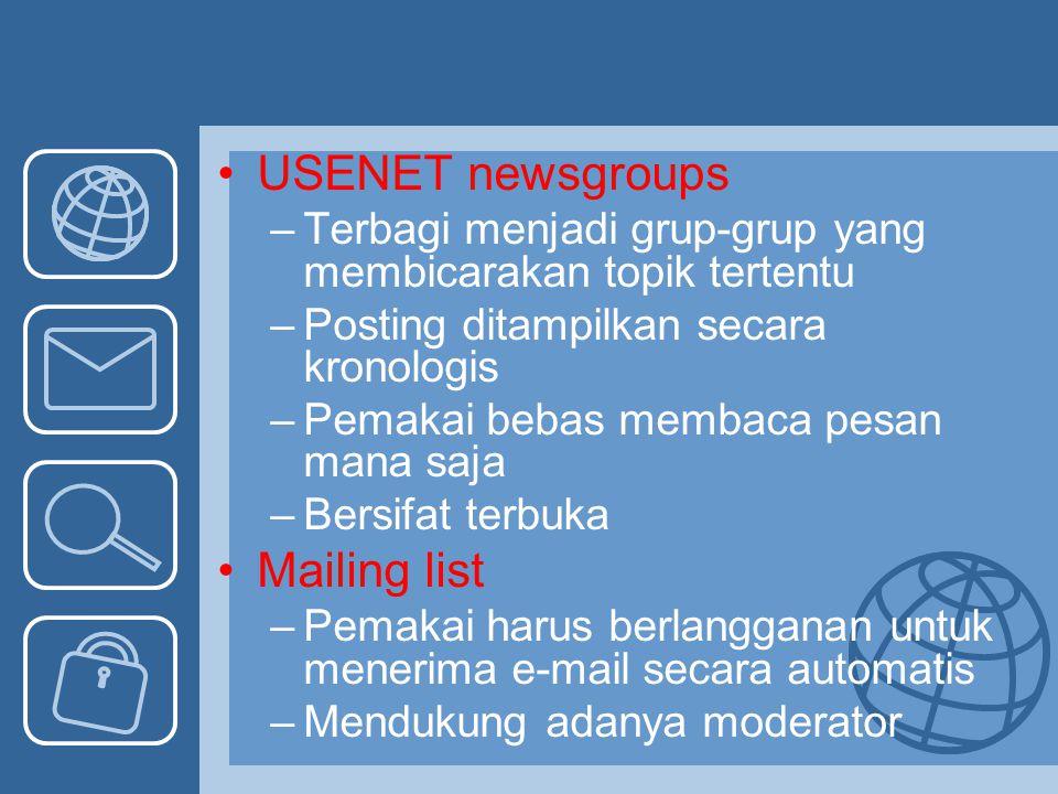 USENET newsgroups –Terbagi menjadi grup-grup yang membicarakan topik tertentu –Posting ditampilkan secara kronologis –Pemakai bebas membaca pesan mana
