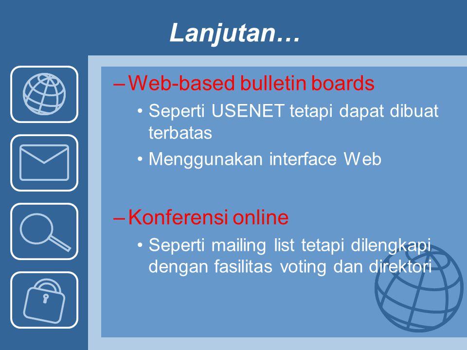 Lanjutan… –Web-based bulletin boards Seperti USENET tetapi dapat dibuat terbatas Menggunakan interface Web –Konferensi online Seperti mailing list tet