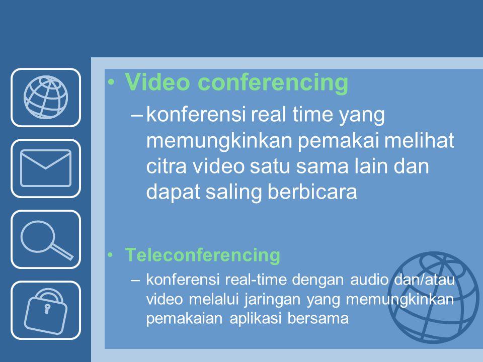 Video conferencing –konferensi real time yang memungkinkan pemakai melihat citra video satu sama lain dan dapat saling berbicara Teleconferencing –kon