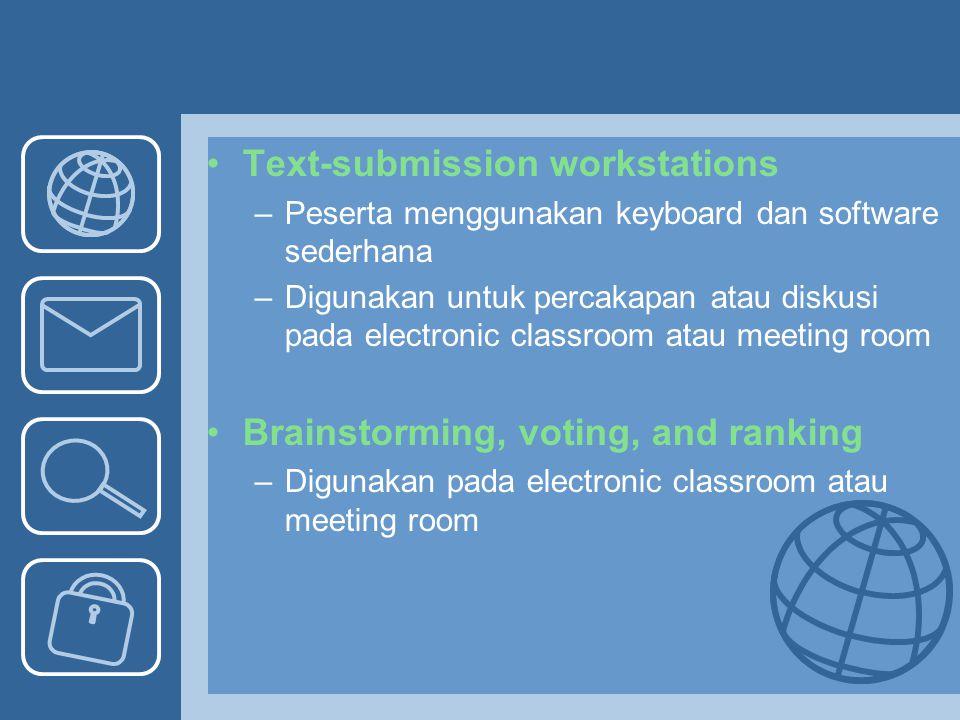 Text-submission workstations –Peserta menggunakan keyboard dan software sederhana –Digunakan untuk percakapan atau diskusi pada electronic classroom a