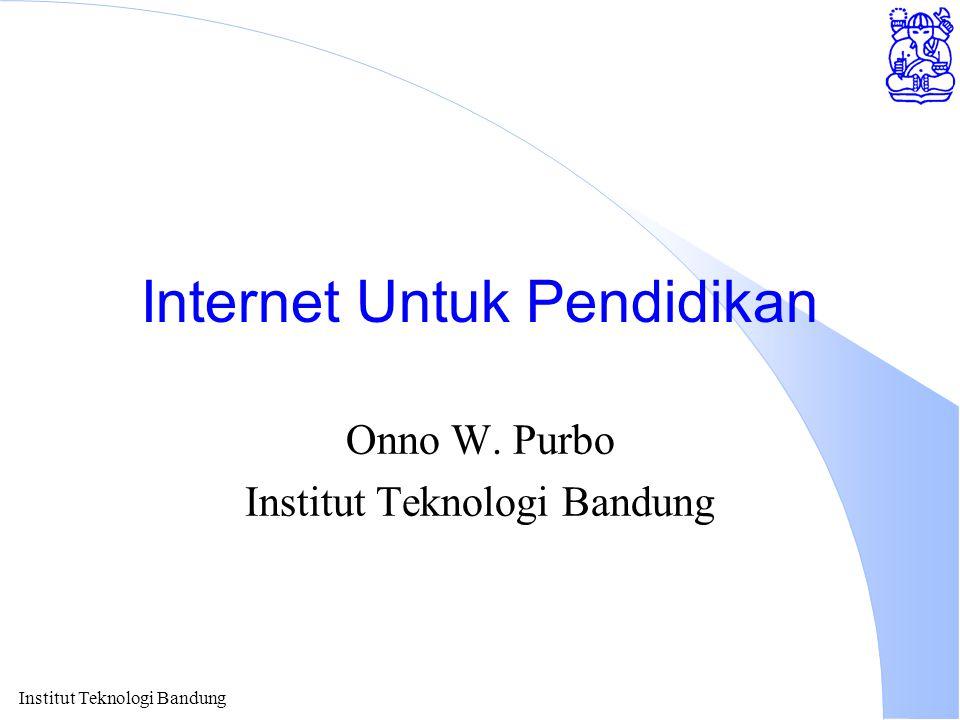Institut Teknologi Bandung Internet Untuk Pendidikan Onno W. Purbo Institut Teknologi Bandung