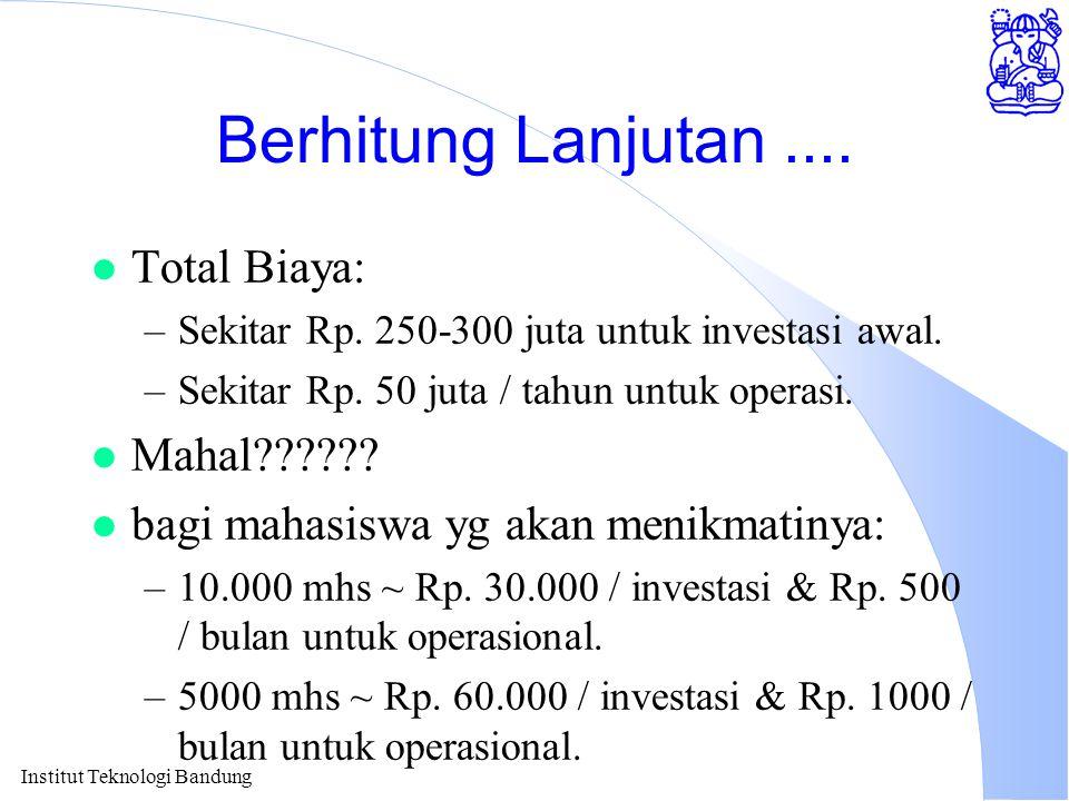 Institut Teknologi Bandung Berhitung Lanjutan.... l Total Biaya: –Sekitar Rp. 250-300 juta untuk investasi awal. –Sekitar Rp. 50 juta / tahun untuk op