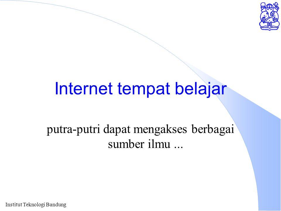 Institut Teknologi Bandung Internet tempat belajar putra-putri dapat mengakses berbagai sumber ilmu...