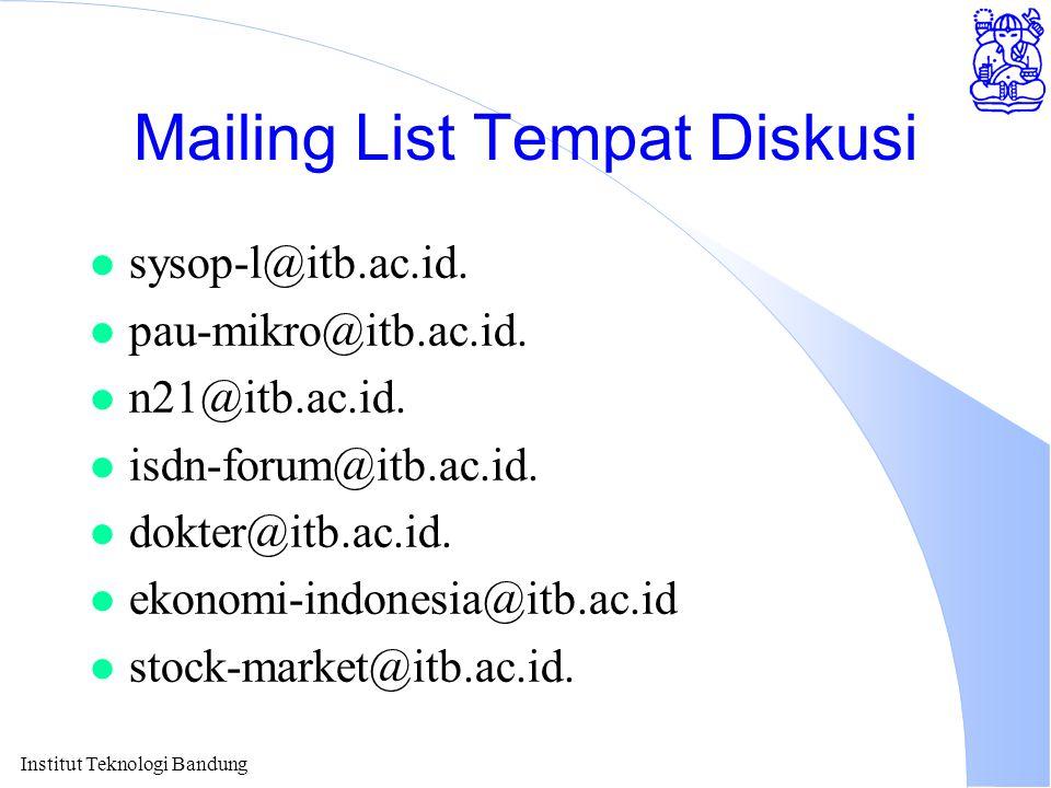 Mailing List Tempat Diskusi l sysop-l@itb.ac.id. l pau-mikro@itb.ac.id. l n21@itb.ac.id. l isdn-forum@itb.ac.id. l dokter@itb.ac.id. l ekonomi-indones