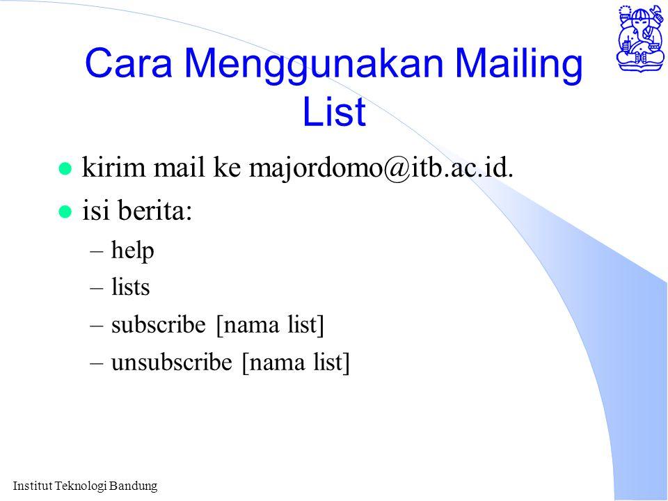 Institut Teknologi Bandung Cara Menggunakan Mailing List l kirim mail ke majordomo@itb.ac.id. l isi berita: –help –lists –subscribe [nama list] –unsub