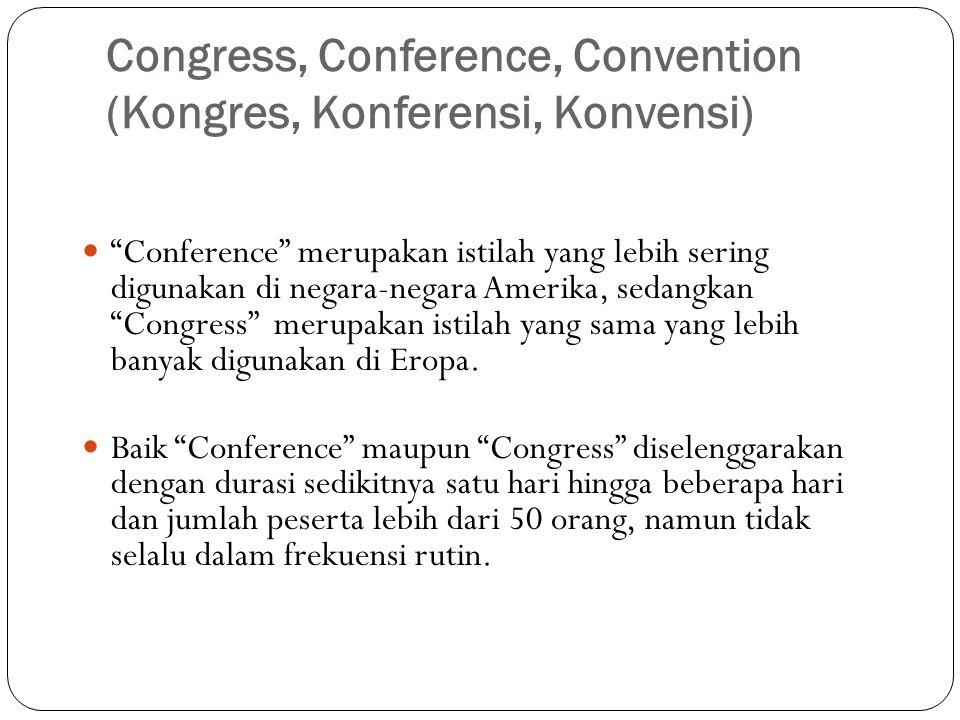 """Congress, Conference, Convention (Kongres, Konferensi, Konvensi) """"Conference"""" merupakan istilah yang lebih sering digunakan di negara-negara Amerika,"""