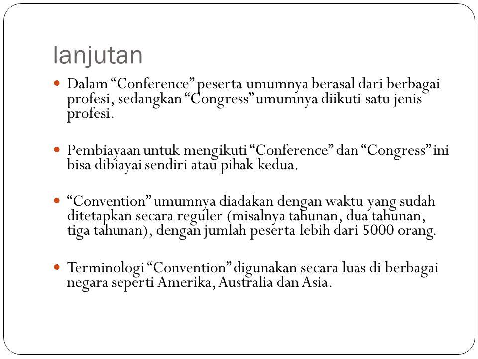 """lanjutan Dalam """"Conference"""" peserta umumnya berasal dari berbagai profesi, sedangkan """"Congress"""" umumnya diikuti satu jenis profesi. Pembiayaan untuk m"""