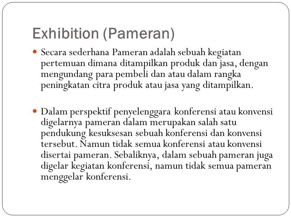 Exhibition (Pameran) Secara sederhana Pameran adalah sebuah kegiatan pertemuan dimana ditampilkan produk dan jasa, dengan mengundang para pembeli dan