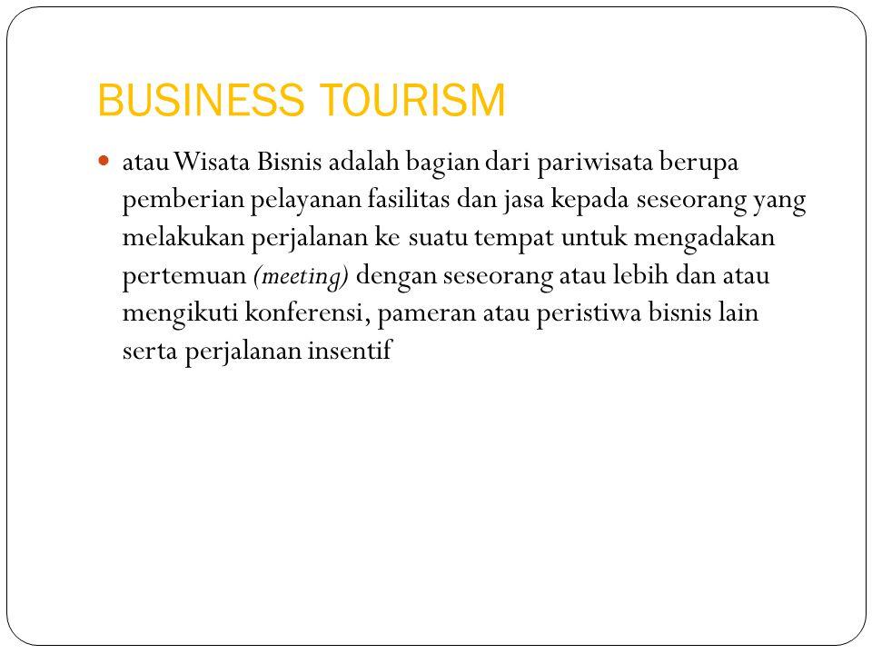BUSINESS TOURISM atau Wisata Bisnis adalah bagian dari pariwisata berupa pemberian pelayanan fasilitas dan jasa kepada seseorang yang melakukan perjal