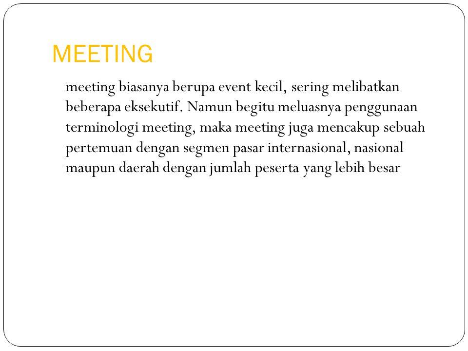 MEETING meeting biasanya berupa event kecil, sering melibatkan beberapa eksekutif. Namun begitu meluasnya penggunaan terminologi meeting, maka meeting