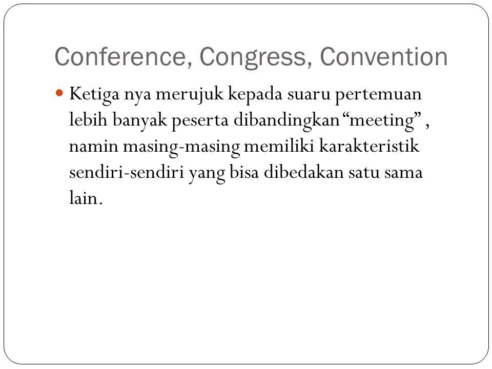 """Conference, Congress, Convention Ketiga nya merujuk kepada suaru pertemuan lebih banyak peserta dibandingkan """"meeting"""", namin masing-masing memiliki k"""