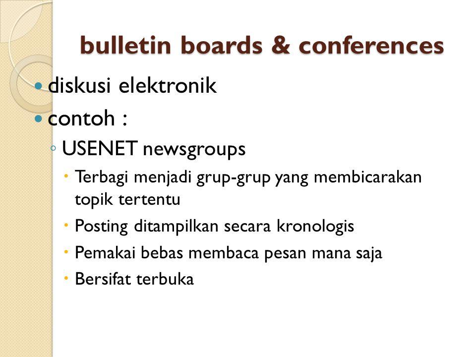 bulletin boards & conferences diskusi elektronik contoh : ◦ USENET newsgroups  Terbagi menjadi grup-grup yang membicarakan topik tertentu  Posting ditampilkan secara kronologis  Pemakai bebas membaca pesan mana saja  Bersifat terbuka