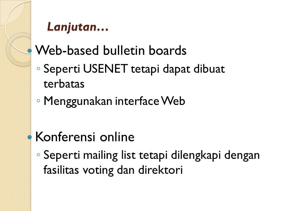 Lanjutan… Web-based bulletin boards ◦ Seperti USENET tetapi dapat dibuat terbatas ◦ Menggunakan interface Web Konferensi online ◦ Seperti mailing list tetapi dilengkapi dengan fasilitas voting dan direktori