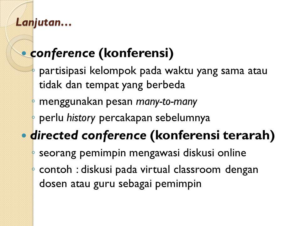 Lanjutan… conference (konferensi) ◦ partisipasi kelompok pada waktu yang sama atau tidak dan tempat yang berbeda ◦ menggunakan pesan many-to-many ◦ pe