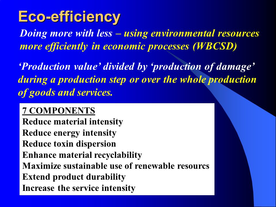 Eco-efficiency 'Production value' divided by 'production of damage' during a production step or over the whole production of goods and services.