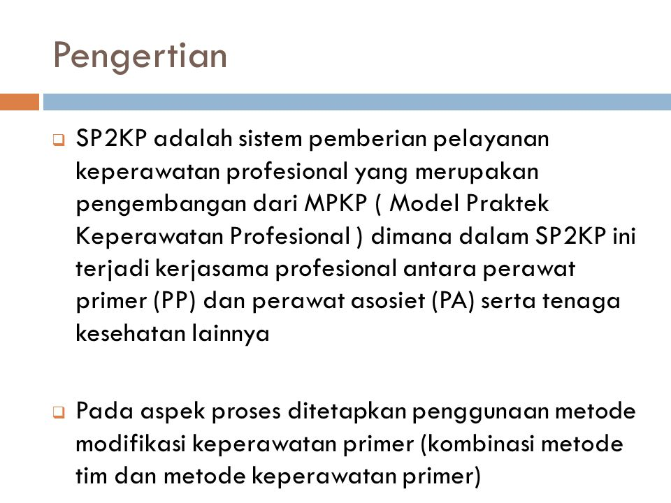 Pengertian  SP2KP adalah sistem pemberian pelayanan keperawatan profesional yang merupakan pengembangan dari MPKP ( Model Praktek Keperawatan Profesi