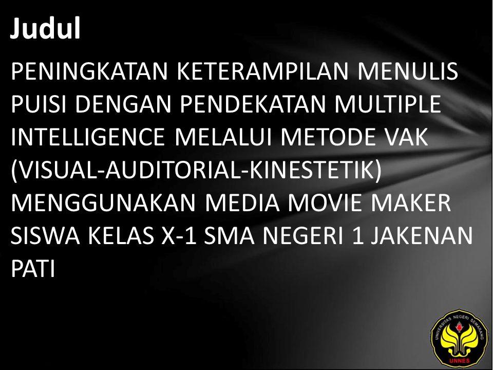 Judul PENINGKATAN KETERAMPILAN MENULIS PUISI DENGAN PENDEKATAN MULTIPLE INTELLIGENCE MELALUI METODE VAK (VISUAL-AUDITORIAL-KINESTETIK) MENGGUNAKAN MEDIA MOVIE MAKER SISWA KELAS X-1 SMA NEGERI 1 JAKENAN PATI