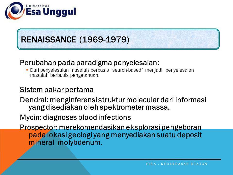 """RENAISSANCE (1969-1979) Perubahan pada paradigma penyelesaian:  Dari penyelesaian masalah berbasis """"search-based"""" menjadi penyelesaian masalah berbas"""