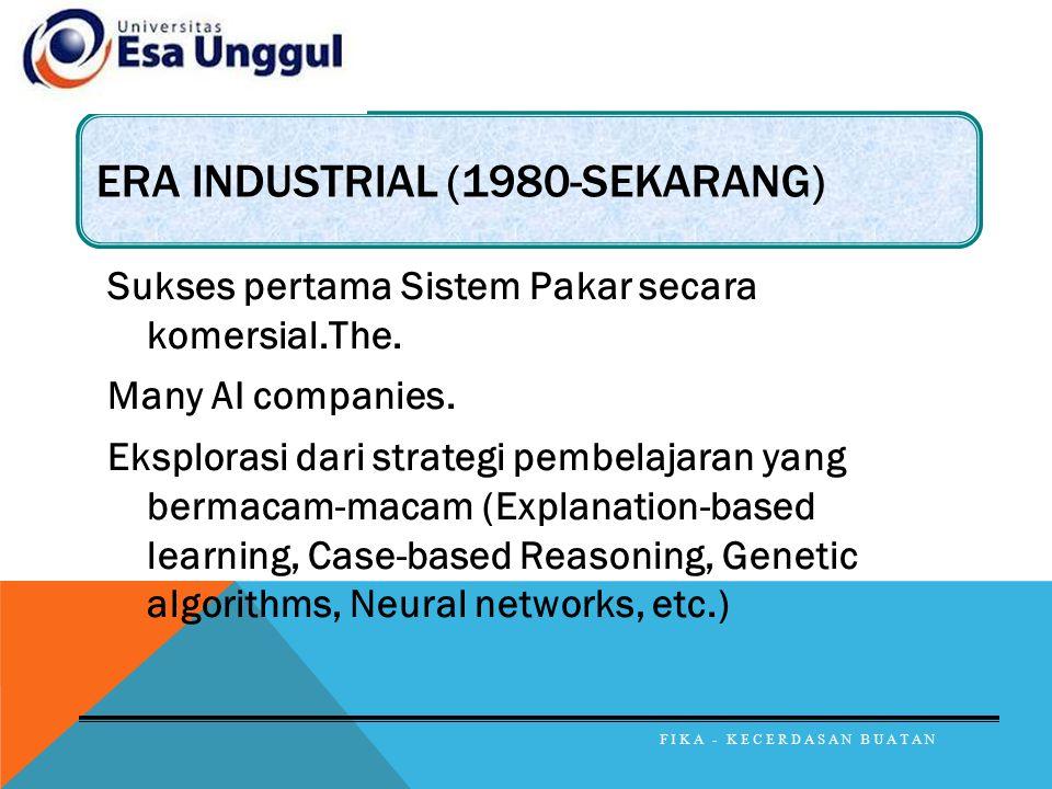 ERA INDUSTRIAL (1980-SEKARANG) Sukses pertama Sistem Pakar secara komersial.The. Many AI companies. Eksplorasi dari strategi pembelajaran yang bermaca