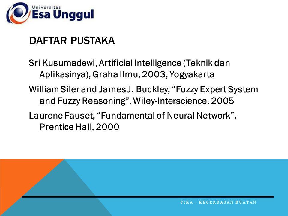 "DAFTAR PUSTAKA Sri Kusumadewi, Artificial Intelligence (Teknik dan Aplikasinya), Graha Ilmu, 2003, Yogyakarta William Siler and James J. Buckley, ""Fuz"