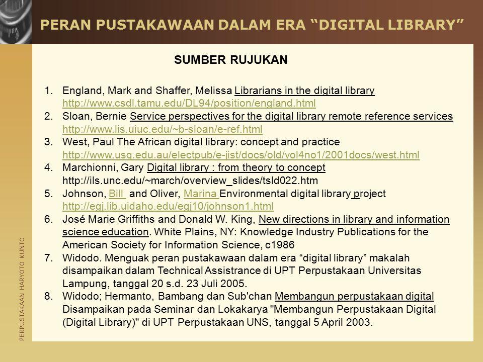"PERPUSTAKAAN HARYOTO KUNTO PERAN PUSTAKAWAAN DALAM ERA ""DIGITAL LIBRARY"" 1.England, Mark and Shaffer, Melissa Librarians in the digital library http:/"