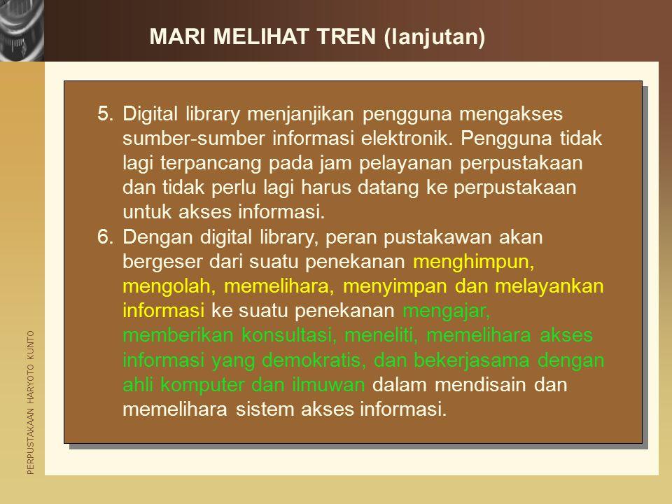 PERPUSTAKAAN HARYOTO KUNTO 5.Digital library menjanjikan pengguna mengakses sumber-sumber informasi elektronik. Pengguna tidak lagi terpancang pada ja