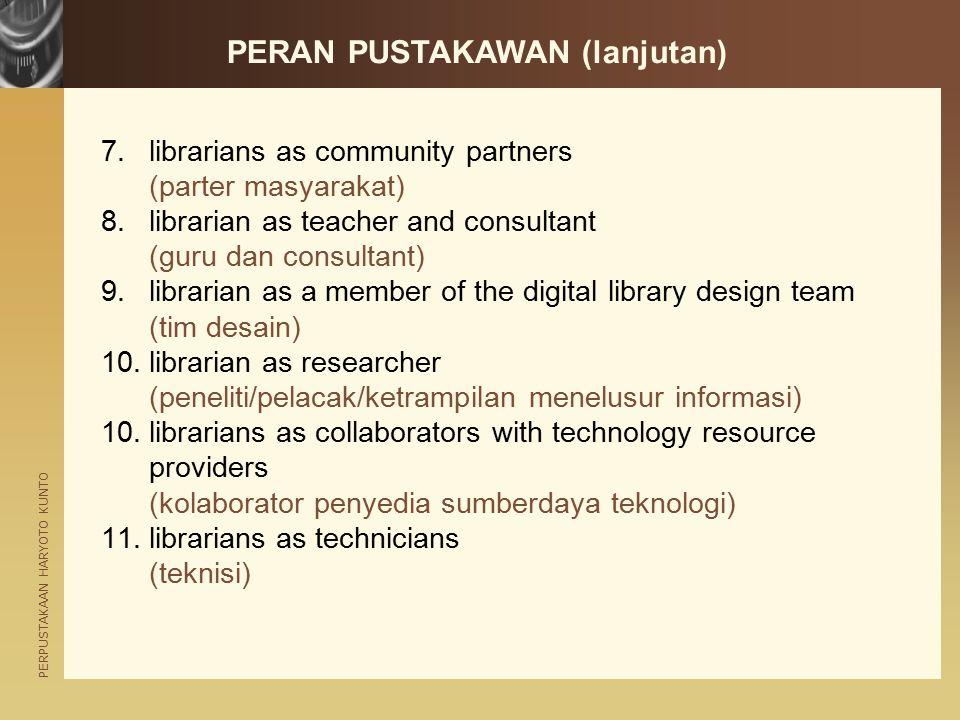 PERPUSTAKAAN HARYOTO KUNTO PERAN PUSTAKAWAN (lanjutan) 7.librarians as community partners (parter masyarakat) 8.librarian as teacher and consultant (g