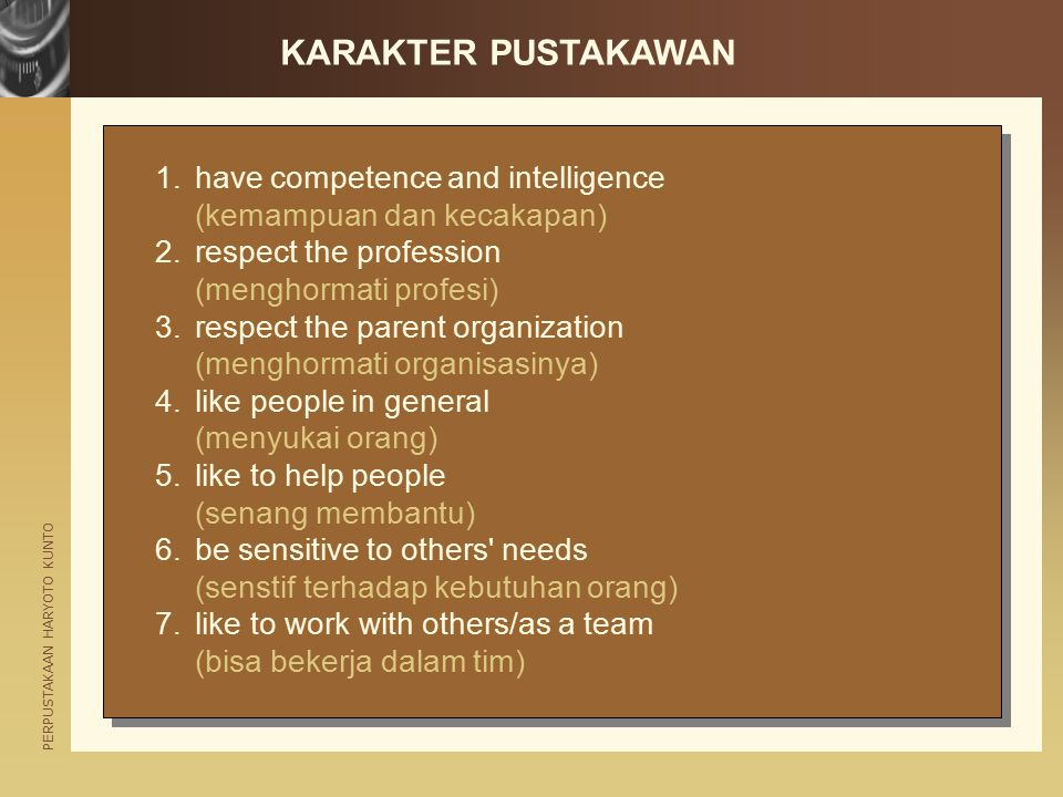 PERPUSTAKAAN HARYOTO KUNTO 1.have competence and intelligence (kemampuan dan kecakapan) 2.respect the profession (menghormati profesi) 3.respect the p