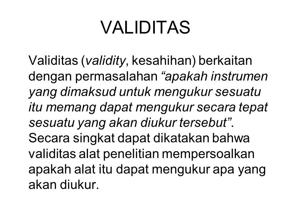 "VALIDITAS Validitas (validity, kesahihan) berkaitan dengan permasalahan ""apakah instrumen yang dimaksud untuk mengukur sesuatu itu memang dapat menguk"