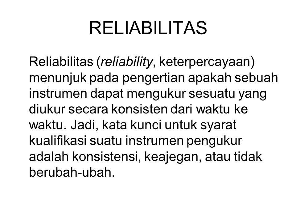 RELIABILITAS (1)Stabilitas (Test retest) Satu tes diujikan dua kali, kemudian dikorelasikan hasil tes I dan ke II.