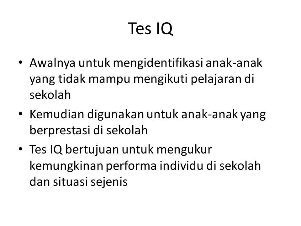 Tes IQ Awalnya untuk mengidentifikasi anak-anak yang tidak mampu mengikuti pelajaran di sekolah Kemudian digunakan untuk anak-anak yang berprestasi di