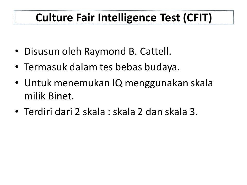 Disusun oleh Raymond B.Cattell. Termasuk dalam tes bebas budaya.