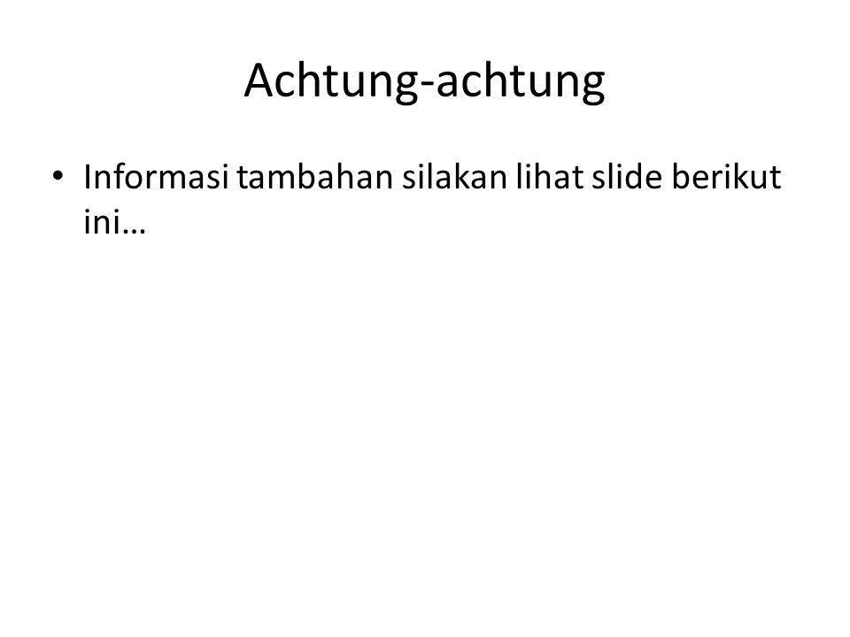 Achtung-achtung Informasi tambahan silakan lihat slide berikut ini…