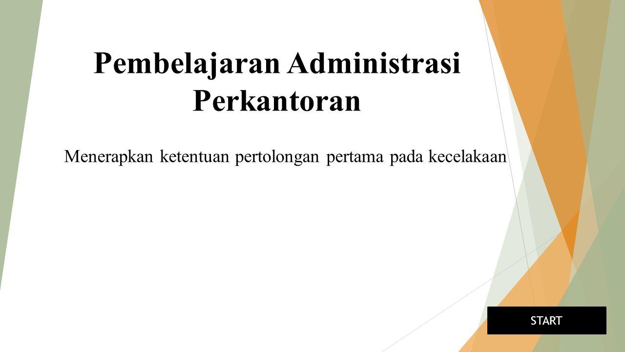 Pembelajaran Administrasi Perkantoran Menerapkan ketentuan pertolongan pertama pada kecelakaan START