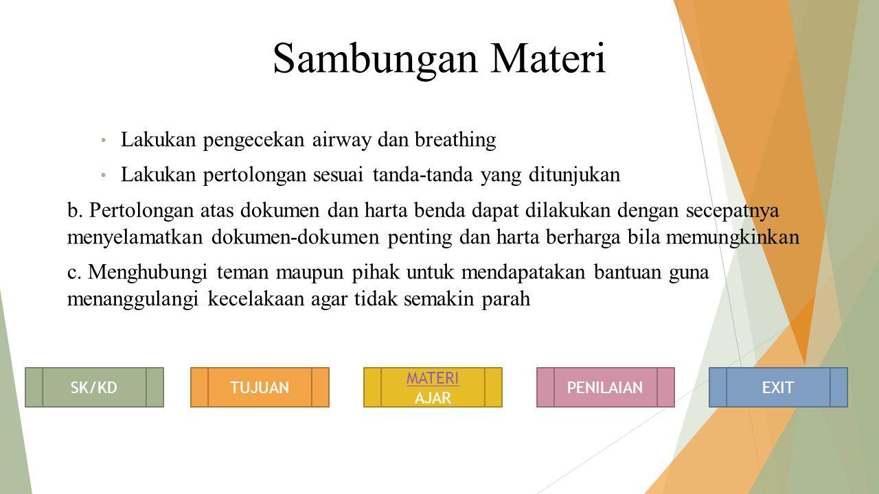 Sambungan Materi Lakukan pengecekan airway dan breathing Lakukan pertolongan sesuai tanda-tanda yang ditunjukan b.