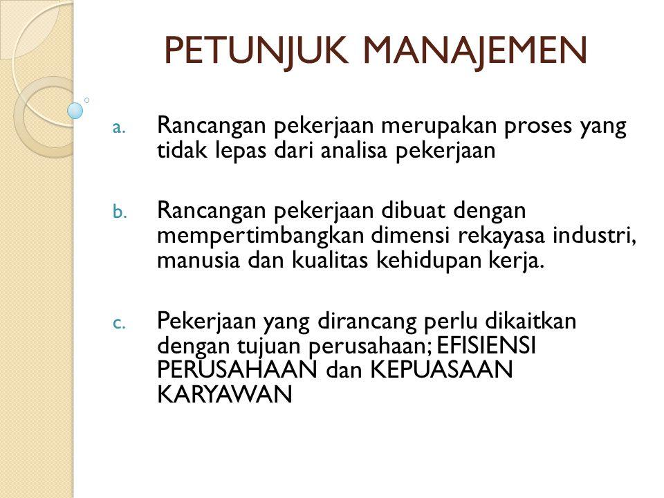 PETUNJUK MANAJEMEN a. Rancangan pekerjaan merupakan proses yang tidak lepas dari analisa pekerjaan b. Rancangan pekerjaan dibuat dengan mempertimbangk