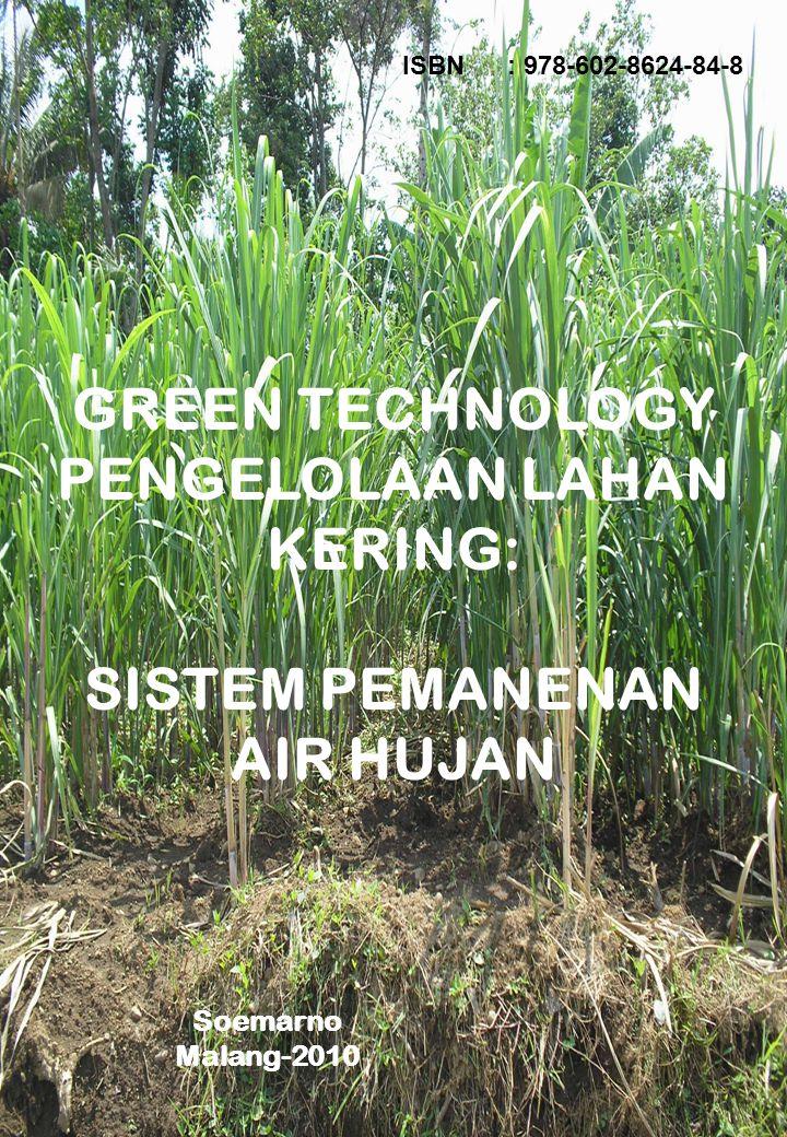 GREEN TECHNOLOGY PENGELOLAAN LAHAN KERING: SISTEM PEMANENAN AIR HUJAN ISBN: 978-602-8624-84-8 Soemarno Malang-2010