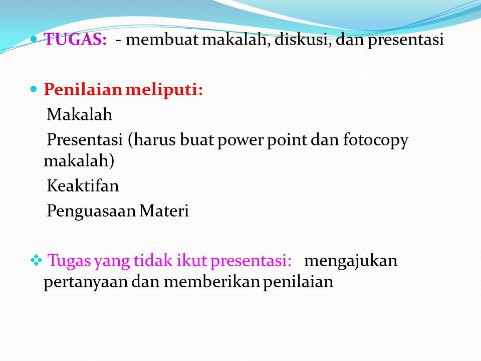 TUGAS: - membuat makalah, diskusi, dan presentasi Penilaian meliputi: Makalah Presentasi (harus buat power point dan fotocopy makalah) Keaktifan Pengu