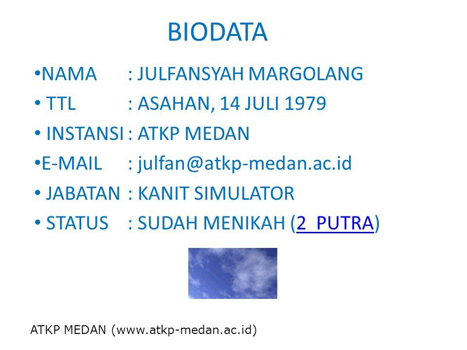 BIODATA NAMA: JULFANSYAH MARGOLANG TTL : ASAHAN, 14 JULI 1979 INSTANSI: ATKP MEDAN E-MAIL: julfan@atkp-medan.ac.id JABATAN: KANIT SIMULATOR STATUS: SUDAH MENIKAH (2 PUTRA)2 PUTRA ATKP MEDAN (www.atkp-medan.ac.id)