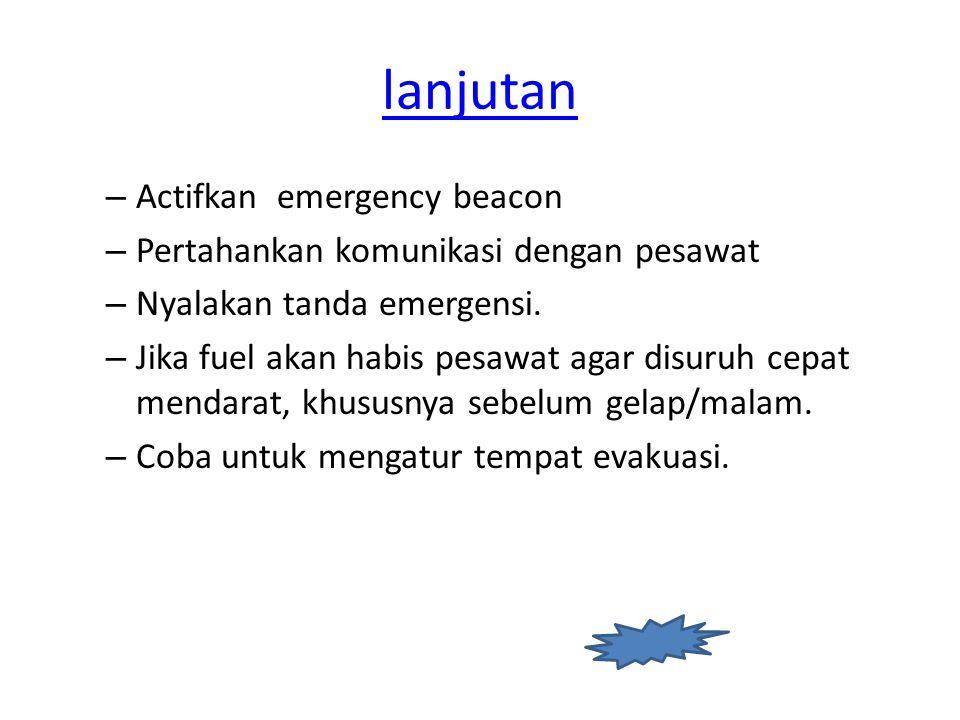 lanjutan – Actifkan emergency beacon – Pertahankan komunikasi dengan pesawat – Nyalakan tanda emergensi.