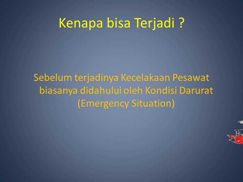 Kenapa bisa Terjadi ? Sebelum terjadinya Kecelakaan Pesawat biasanya didahului oleh Kondisi Darurat (Emergency Situation)