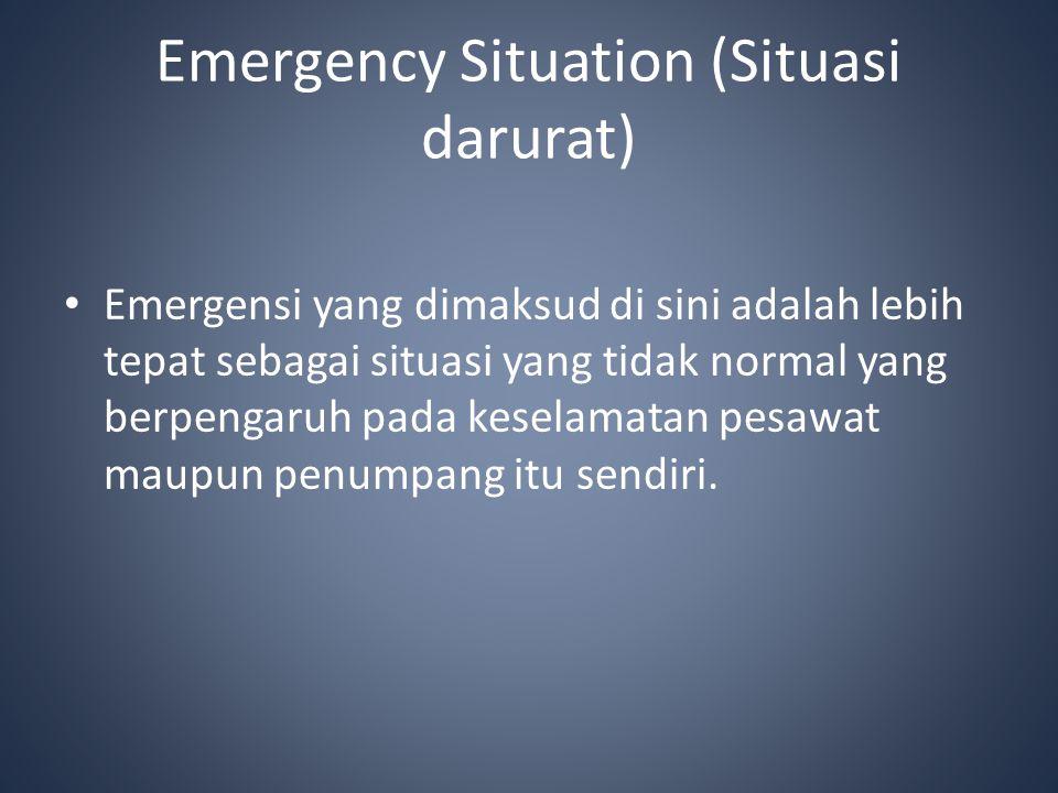 Emergency Situation (Situasi darurat) Emergensi yang dimaksud di sini adalah lebih tepat sebagai situasi yang tidak normal yang berpengaruh pada kesel