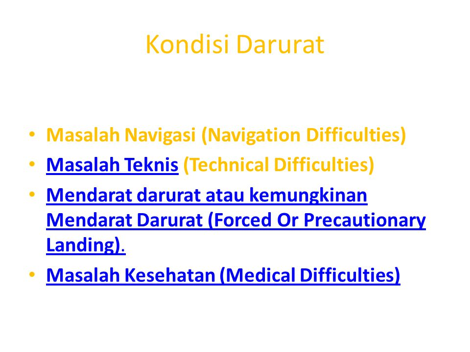 Kondisi Darurat Masalah Navigasi (Navigation Difficulties) Masalah Teknis (Technical Difficulties) Masalah Teknis Mendarat darurat atau kemungkinan Me